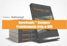 Łatwiejsze projektowanie w BIM z OpenRoads™ Designer